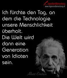 Das Zitat zum Tag von der Die TagesRandBemerkung: Ich fürchte den Tag, an dem die Technologie unsere Menschlichkeit überholt. Die Welt wird dann eine Generation von Idioten sein., zum Thema Menschen, Personen