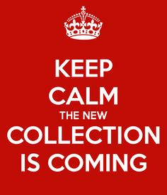 'KEEP CALM THE NEW COLLECTION IS COMING' Poster