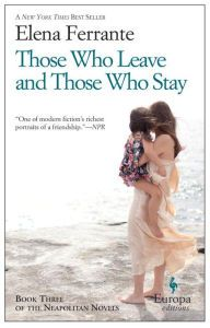 Those Who Leave and Those Who Stay (Neapolitan Novels Series #3) by Elena Ferrante, Paperback | Barnes & Noble