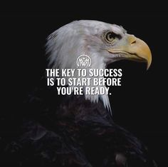 The key to success is to start before youre ready.