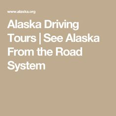 Alaska Driving Tours | See Alaska From the Road System
