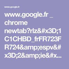 www.google.fr _ chrome newtab?rlz=1C1CHBD_frFR723FR724&espv=2&ie=UTF-8