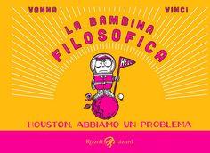 """Cover """"La Bambina Filosofica - Houston abbiamo un problema"""" di Vanna Vinci by Rizzoli Lizard Gallery, via Flickr"""