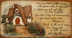 """Brîndușa Art Painted plaque, acrylics on wood. Storybook house.  """"Love grows best in little houses, with fewer walls to separate. Where you eat and sleep so close together, you can't help but communicate. … if we had more room between us, think of all we'd miss. Love grows best in little houses just like this."""" ('Little Houses' song, sung by Doug Stone) #littlehouses #woodpainting #storybookhouse #home #cozy Love Images, Little Houses, Painting On Wood, Acrylics, Separate, Decoupage, Shabby Chic, Walls, Cottage"""