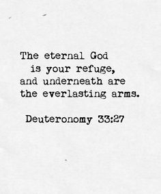 The eternal God is your refuge, and underneath are the everlasting arms (Deuteronomy 33:27)