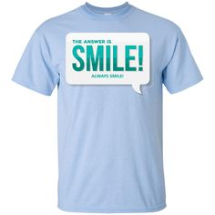 Positive Motivational T-Shirt: The Answer Is Smile, Always Smile!