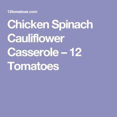 Chicken Spinach Cauliflower Casserole – 12 Tomatoes