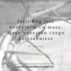 Jeśli Bóg jest wszystkim co masz,  Masz wszystko czego potrzebujesz.  Ew. Jana 14:8 Christian Shirts, Christian Quotes, Repent And Believe, Quotes About God, God Is Good, Better Life, Motto, Gods Love, Inspire Me