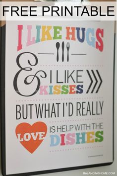 """I like hugs, I like kisses but what I'd really love is help with the dishes."""