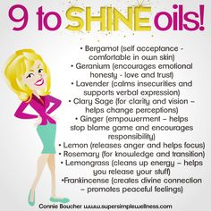 #dōTERRA 9 to #SHINE oils: #Bergamot (self #acceptance - #comfortable in own skin). #Geranium (#encourages #emotional #honesty). #Lavender (#calms #insecurities & supports verbal expression). #ClarySage (for clarity and vision). #Ginger (#empowerment). #Lemon (releases anger & helps #focus). #Rosemary (for #knowledge & transition). #Lemongrass (cleans up #energy). #Frankincense (creates #divine connection). #ConnieBoucher #SuperSimpleWellness #doTERRA #chakra #wellness
