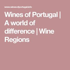 Wines of Portugal | A world of difference | Wine Regions