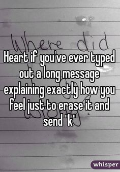 true quotes Heart if youve ever typed out a long message explaining exactly how you feel just to erase it and send quot; Feeling Broken Quotes, Quotes Deep Feelings, Hurt Quotes, Real Quotes, Mood Quotes, Funny Quotes, Life Quotes, Long Sad Quotes, Quotes Positive