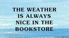 The weather is always nice in a bookstore