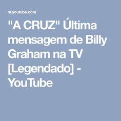 """""""A CRUZ"""" Última mensagem de Billy Graham na TV [Legendado] - YouTube"""