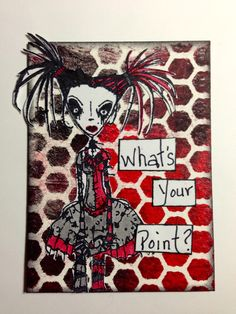 I edged the ATC with black soot distress ink. For my image I used the Stampotique goth Prom Queen  girl by artist Jill Penney & Daniel Torrente. I colored her with a combo of Pitt Pens and Distress Markers. I wrote my sentiment and cut it out and edged with black soot distress ink.