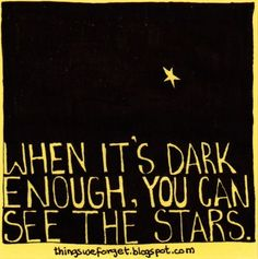 """When it's dark enough, you can see the stars."""