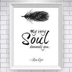 My very soul demands you. - Jane Eyre