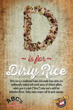 """D is for Dirty Rice Dirty Rice is not dirty as the name implies, but is it bursting with delicious Cajun flavors! Born in Louisiana, and popularized across the U.S. by Zatarain's and fast food restaurants like Popeye's and Bojangles"""", Dirty rice is a staple in Cajun cooking and a great compliment to numerous spicy Cajun dishes, including Crawfish!"""