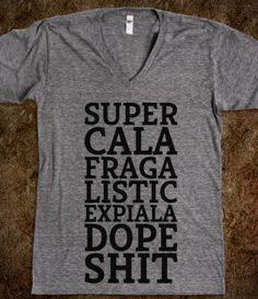#lol #dope #shit #funny #tshirt #awesome #dopeshit Supercalafragalisticexpiala DOPE SHIT
