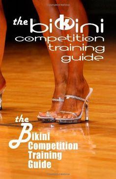 The Bikini Competition Training Guide: Professional Bikini Contest Preparation Guide by Mr. Daniel Burke, http://www.amazon.com/dp/1453815910/ref=cm_sw_r_pi_dp_hTaJrb091J2F5/185-7923834-8226969