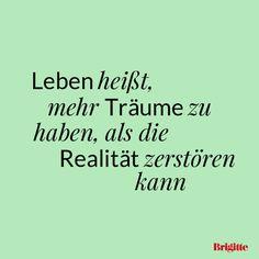 #Leben heißt, mehr #Träume zu haben, als die Realität zerstören kann.