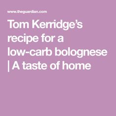 Tom Kerridge's recipe for a low-carb bolognese | A taste of home