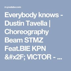 Everybody knows - Dustin Tavella | Choreography Beam STMZ Feat.BIE KPN / VICTOR - YouTube