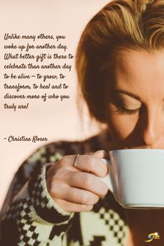 """""""Unlike many others, you woke up for another day. What better gift is there to celebrate than another day to be alive - to grow, to transform, to heal and to discover more of who you truly are."""" - Christine Kloser  http://theshiftnetwork.com/?utm_source=pinterest&utm_medium=social&utm_campaign=quote"""