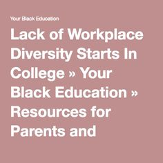 Lack of Workplace Diversity Starts In College » Your Black Education » Resources for Parents and Educators
