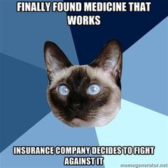 """""""Finally finds medicine that works Insurance company decides to fight against it""""]  I found a medicine for my JRA that finally works with minimum side effects. Sure, it hurts to take and I need to give myself a needle every day now, but better than being a steroid-fueled rage-a-holic. However, my insurance company decides it would be a GRAND idea to tell me I should stop taking it. Me and my mother keep having to fight for me"""