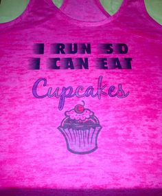 I run so I can eat cupcakes. Running Shirt. Workout by MOZtrendFit, $24.95