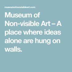 museum of non visible art a place where ideas alone are hung on