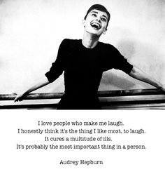 audrey hepburn I Love people who make me laugh - Google Search