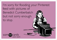 I'm sorry for flooding your Pinterest feed with pictures of Benedict Cumberbatch but not sorry enough to stop.