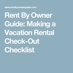 Rent By Owner Guide: Making a Vacation Rental Check-Out Checklist
