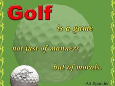 The world would be a better place if everyone played golf:)