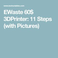 EWaste 60$ 3DPrinter: 11 Steps (with Pictures)