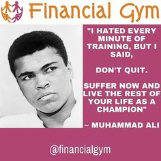 """I hated every minute of training but I said don't quit. Suffer now and live the rest of your life as a #champion.  #muhammadali  #financialgymforbusiness.com  #firmerfigures  #GeorgetteRowlandOsborne  #inspiration #inspirational #inspirationalquotes #feelingempowered #happinessquotes #selfbelief #hanginthere #loveyourself #successquotes #motivation #positivepeople #mindset #lawofattraction #faith"