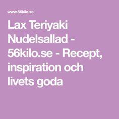 Lax Teriyaki Nudelsallad - 56kilo.se - Recept, inspiration och livets goda Inspiration, Biblical Inspiration, Inspirational, Inhalation