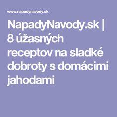 NapadyNavody.sk | 8 úžasných receptov na sladké dobroty s domácimi jahodami