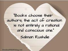 """Books choose their authors..."" Salman Rushdie"