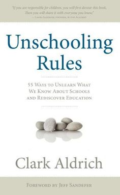 Review: Unschooling Rules: 55 ways to unlearn what we know about schools … : By Hand, With Heart