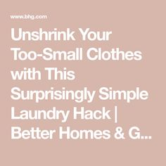 Unshrink Your Too-Small Clothes with This Surprisingly Simple Laundry Hack | Better Homes & Gardens Unshrink Clothes, Laundromat Business, Laundry Hacks, Homekeeping, Wash N Dry, Laundry Detergent, Better Homes And Gardens, I Am Awesome