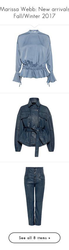"""""""Marissa Webb: New arrivals Fall/Winter 2017"""" by ifchic ❤ liked on Polyvore featuring tops, blouses, ruffle blouse, long sleeve blouse, ruffle sleeve top, long sleeve tops, blue satin blouse, outerwear, jackets and 100 leather jacket"""