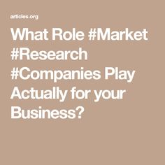 What Role #Market #Research #Companies Play Actually for your Business?