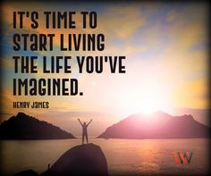 """It's time to start living the life you've imagined."" Henry James #startliving #LifeIsGoodToday #WWLLC #WarmWelcome #WarmWelcomeLLC #QuoteOfTheDay #QuoteOfTheNight #InspirationalQuotes #Inspiration #Inspire #MotivationalQuotes #Motivation #Motivate #Truth #WordsToLiveBy"