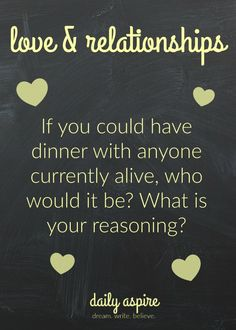 Journal Prompts - If you could have dinner with anyone alive, who would it be and why?