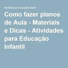 Como fazer planos de Aula - Materiais e Dicas - Atividades para Educação Infantil