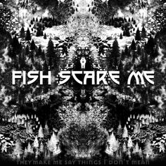 Fish scare me - They Make Me Say Things I Don't Mean (2017)