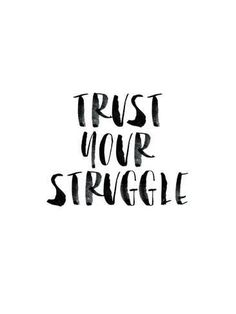 Giclee Print: Trust Your Struggle by Brett Wilson quotes quotes about love quotes for teens quotes god quotes motivation Words Quotes, Me Quotes, Motivational Quotes, Inspirational Quotes, Sayings, Three Word Quotes, Humour Quotes, Truth Quotes, Nature Quotes